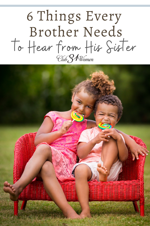 Qu'est-ce qu'un frère a besoin d'entendre de sa sœur?  Votre fille ne se rend peut-être pas compte de la voix puissante qu'elle peut avoir dans la vie de son frère.  via @Club31Women