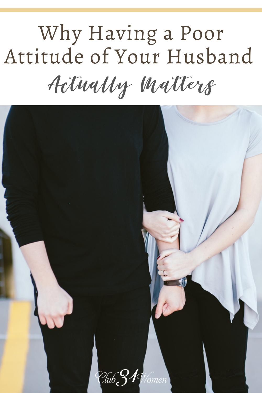 Avoir une mauvaise attitude envers votre mari compte en fait dans votre mariage.  Cela peut nuire à lui et à votre relation.  via @ Club31Women