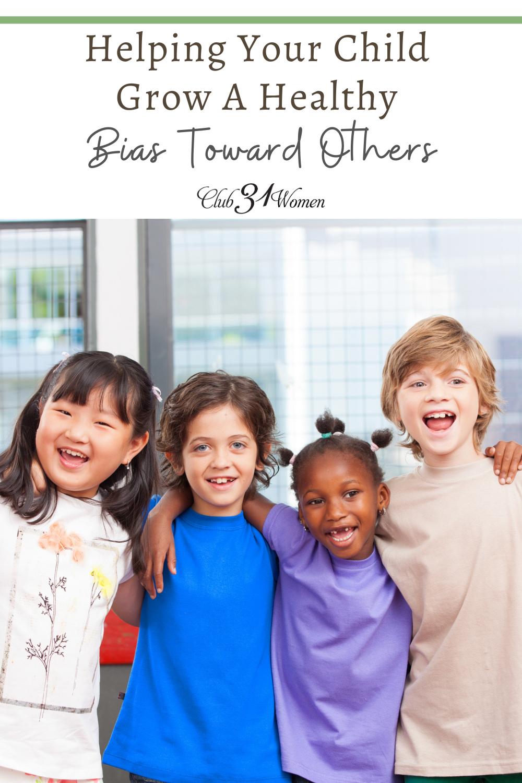 Comment pouvons-nous aider nos enfants à apprendre à avoir un préjugé sain envers les personnes qui sont différentes d'eux?  Voici quelques idées pratiques pour commencer.  via @ Club31Women