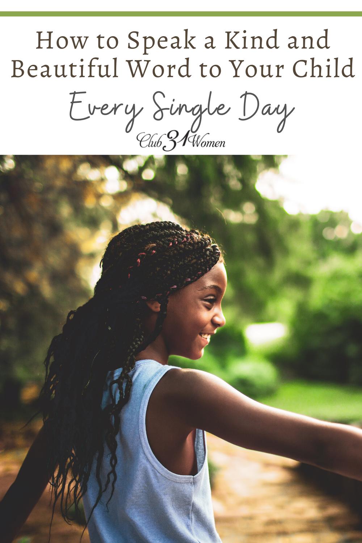 N'attendez pas pour dire ce mot gentil et beau à votre enfant chaque jour.  Dites la vérité dans leur cœur et renforcez leur confiance en Christ.  via @Club31Women
